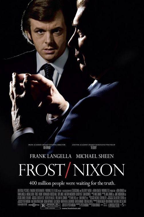 """""""Фрост/Никсън"""" (2008) Лентата разказва за телевизионния водещ Дейвид Фрост (Майкъл Шийн), който търси отговори на десетки въпроси от подалия оставка президент на САЩ Ричард Никсън (Франк Лангела). В проведената от Фрост серия от интервюта, Никсън се опитва да възвърне репутацията си след аферата """"Уотъргейт"""", докато журналистът иска да изтръгне смущаващи факти във връзка със случая, които да го изстрелят на върха в кариерата му."""